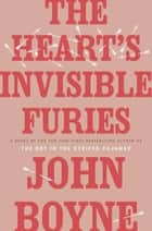 The Heart's Invisible Furies - A Novel ebook by John Boyne
