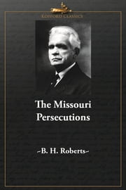 The Missouri Persecutions ebook by B. H. Roberts