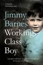 Working Class Boy: The Number 1 Bestselling Memoir ebook by Jimmy Barnes