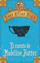 ebook Ever After High. El cuento de Madeleine Hatter de Shannon Hale