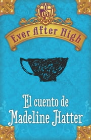 Ever After High. El cuento de Madeleine Hatter ebook by Shannon Hale