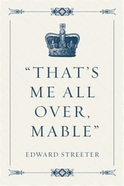 """That's me all over, Mable"" ebook by Edward Streeter"