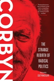 Corbyn - The Strange Rebirth of Radical Politics ebook by Richard Seymour