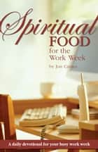 Spiritual Food for the Work Week: A Daily Devotional for Your Busy Work Week ebook by Jon Carnes