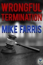 Wrongful Termination ebook by Mike Farris