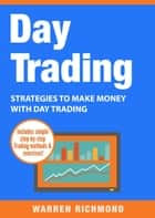 Day Trading - Strategies to Make Money with Day Trading ebook by Warren Richmond