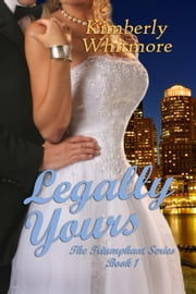 Legally Yours - The Triumphant Series, #1 ebook by Kimberly Whitmore