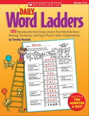 Daily Word Ladders: Grades 2-3: 100 Reproducible Word Study Lessons That Help Kids Boost Reading, Vocabulary, Spelling & Phonics Skills-Independently! ebook by Rasinski, Timothy V.