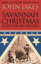 Savannah Christmas - A Gift for Mr Lincoln ebook by John Jakes