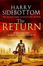 The Return - The gripping breakout historical thriller ebook by Harry Sidebottom