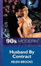 Husband By Contract (Mills & Boon Vintage 90s Modern) ebook by Helen Brooks
