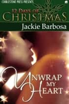 Unwrap My Heart ebook by Jackie Barbosa