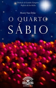 O Quarto Sábio - do original - The Fourth Wise Man ebook by Henry Van Dyke,Leo Kades,Leandra Zanqueta