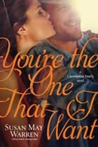 You're the One That I Want ebook by Susan May Warren