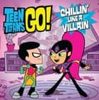 Teen Titans Go! (TM): Chillin' Like a Villain ebook by Magnolia Belle