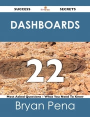 Dashboards 22 Success Secrets - 22 Most Asked Questions On Dashboards - What You Need To Know ebook by Bryan Pena