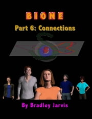 Biome Part 6: Connections ebook by Bradley Jarvis