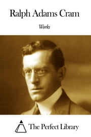 Works of Ralph Adams Cram ebook by Ralph Adams Cram