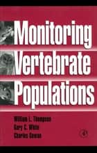 Monitoring Vertebrate Populations ebook by William L. Thompson, Charles Gowan, Gary C. White