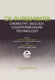 Oil in Freshwater: Chemistry, Biology, Countermeasure Technology: Proceedings of the Symposium of Oil Pollution in Freshwater, Edmonton, Alberta, Cana ebook by Vandermeulen, John H.