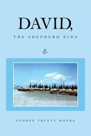 DAVID, The Shepherd King ebook by George Truett Moore