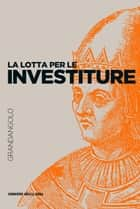 La lotta per le investiture ebook by Marina Montesano