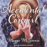 Accidental Cowgirl audiobook by Maggie McGinnis