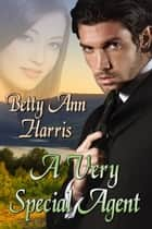 A Very Special Agent ebook by Betty Ann Harris