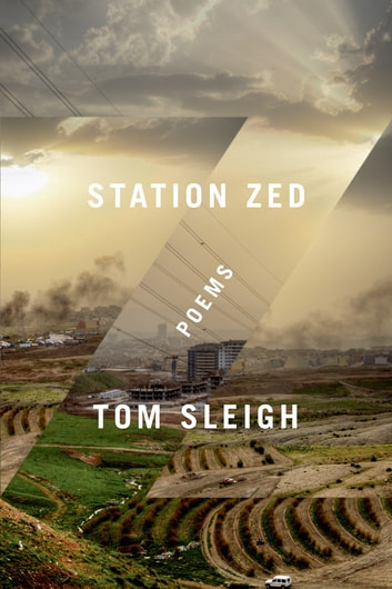Station Zed - Poems ebook by Tom Sleigh