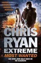 Chris Ryan Extreme: Most Wanted ebook by Chris Ryan