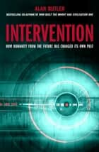 Intervention - How Humanity from the Future Has Changed Its Own Past ebook by Alan Butler