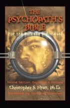 The Psychopath's Bible ebook by Christopher S. Hyatt,Nicholas Tharcher