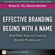 Effective Branding Begins with a Name. . .And Other Keys to Creating Brands People Love ebook by Brian D. Till,Donna D. Heckler
