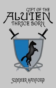 Gift of the Aluien: Thrice Born ebook by Summer Hanford