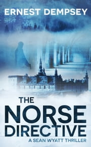 The Norse Directive - A Sean Wyatt Action Fiction Suspense Thriller ebook by Ernest Dempsey