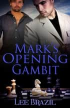 Mark's Opening Gambit ebook by Lee Brazil