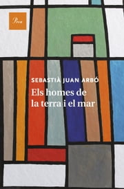 Els homes de la terra i el mar ebook by Sebastià Juan Arbó