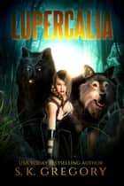 Lupercalia ebook by S. K. Gregory