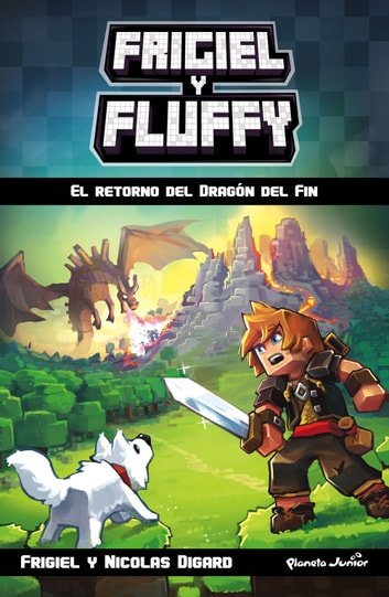 Minecraft. Frigiel y Fluffy - El retorno del Dragón del Fin ebook by Frigiel