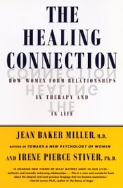 The Healing Connection - How Women Form Relationships in Therapy and in Life ebook by Jean Baker Miller