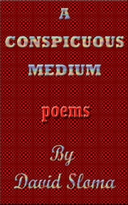 A Conspicuous Medium - Poems ebook by David Sloma