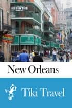 New Orleans (USA) Travel Guide - Tiki Travel ebook by Tiki Travel