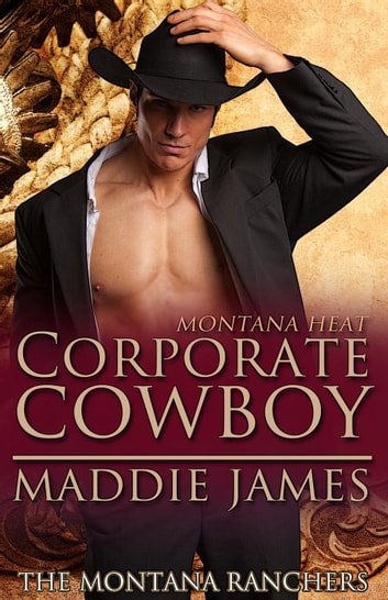Corporate Cowboy - The Montana Ranchers, #6 ebook by Maddie James
