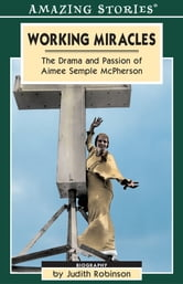 Working Miracles - The Drama and Passion of Aimee Semple McPherson ebook by Judith Robinson