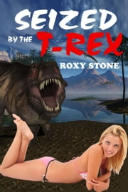 Seized by the T-Rex ebook by Roxy Stone