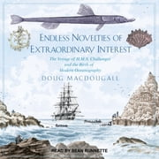 Endless Novelties of Extraordinary Interest - The Voyage of H.M.S. Challenger and the Birth of Modern Oceanography audiobook by Doug Macdougall