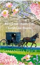 Amish Love Blooms Boxed Set Books 1 - 3 - Amish Christian Romance eBook by Samantha Price
