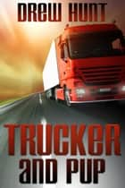 Trucker and Pup ebook by Drew Hunt