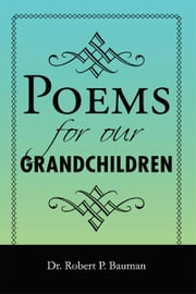 Poems for our Grandchildren ebook by Dr. Robert P Bauman
