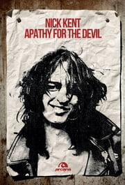 Apathy for the devil - Memorie dagli anni Settanta ebook by Nick Kent, Carlo Bordone